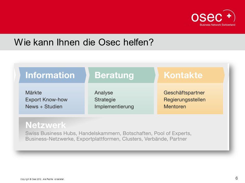 Wie kann Ihnen die Osec helfen? Copyright © Osec 2012. Alle Rechte vorbehalten. 6