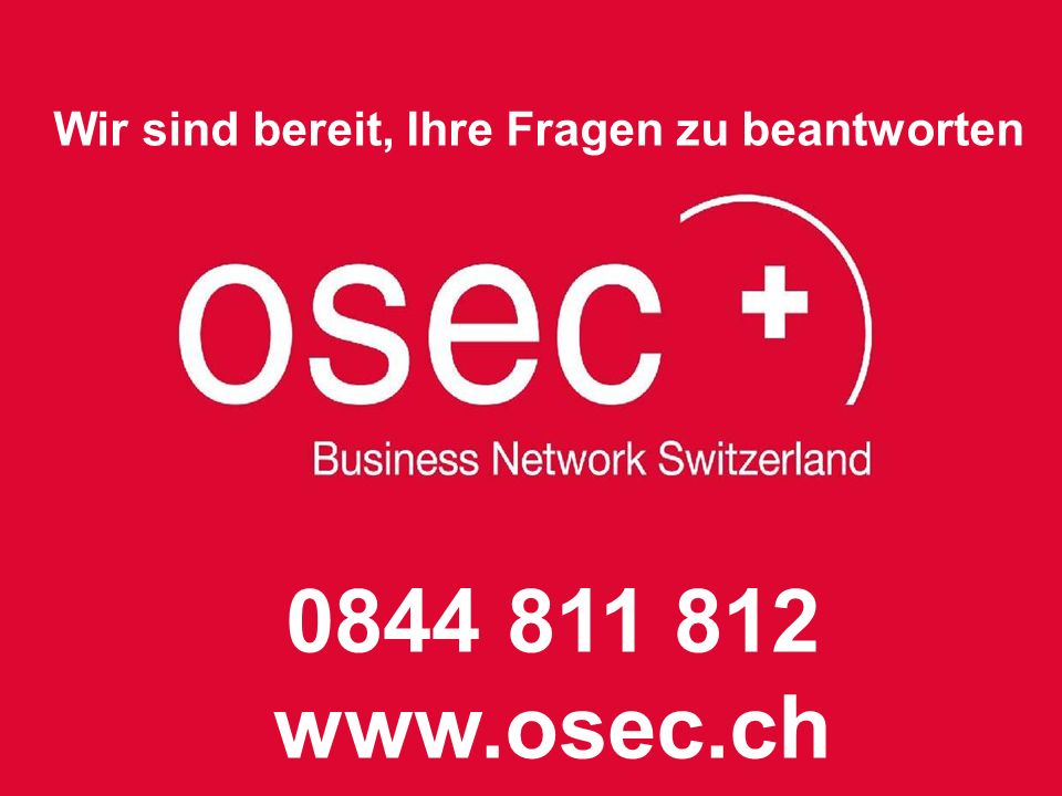 Copyright © Osec 2008. Alle Rechte vorbehalten. Wir sind bereit, Ihre Fragen zu beantworten 0844 811 812 www.osec.ch