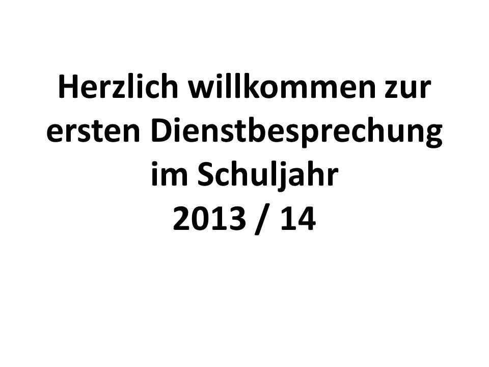 Herzlich willkommen zur ersten Dienstbesprechung im Schuljahr 2013 / 14