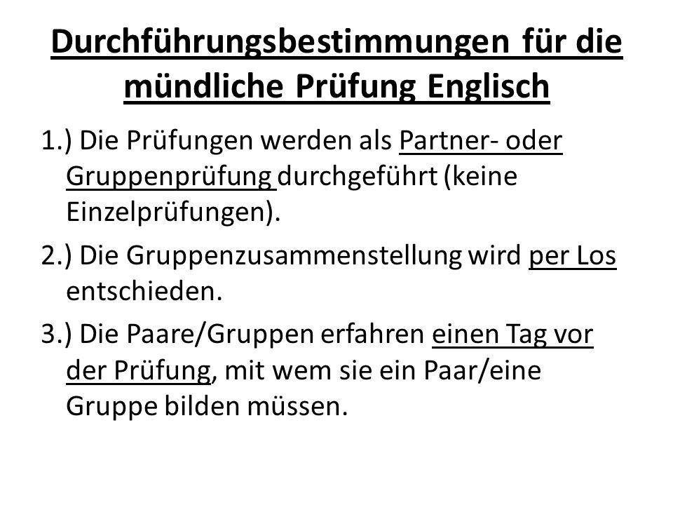 Durchführungsbestimmungen für die mündliche Prüfung Englisch 1.) Die Prüfungen werden als Partner- oder Gruppenprüfung durchgeführt (keine Einzelprüfungen).