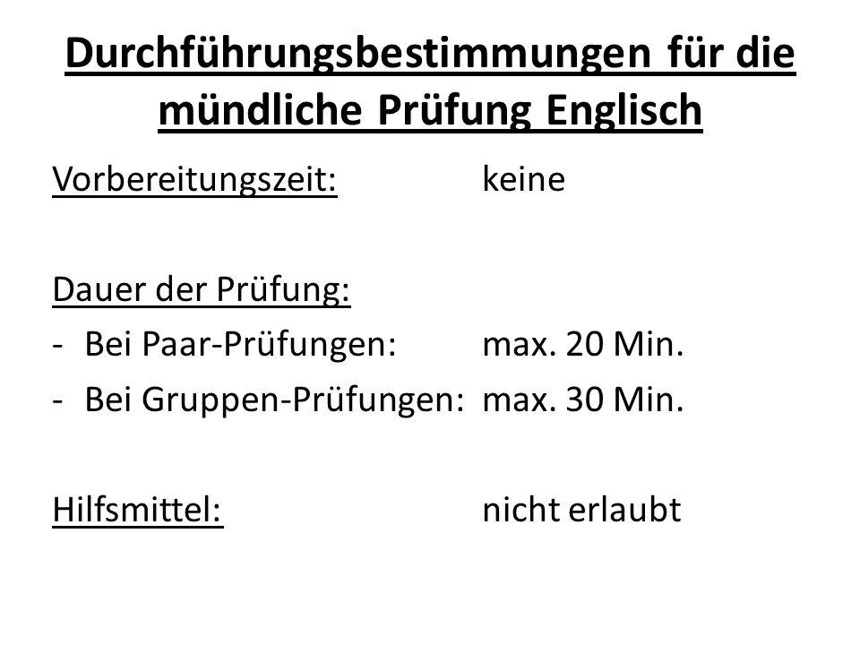 Durchführungsbestimmungen für die mündliche Prüfung Englisch Vorbereitungszeit:keine Dauer der Prüfung: -Bei Paar-Prüfungen: max.