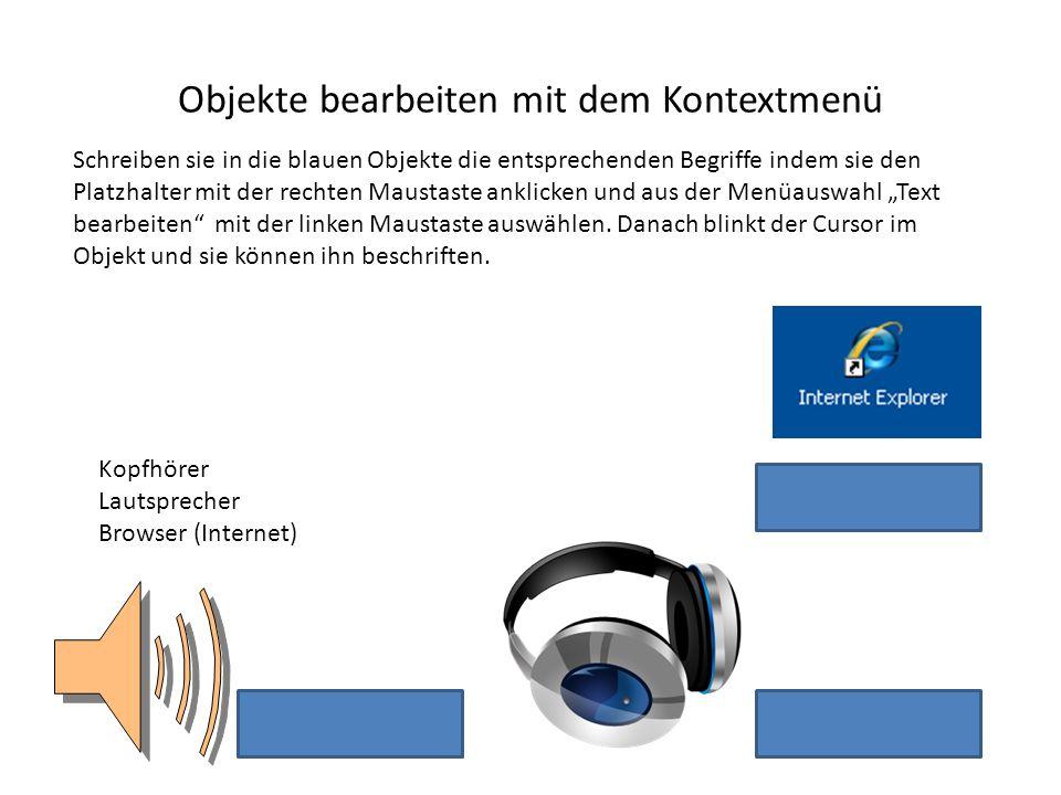 Kopfhörer Lautsprecher Browser (Internet) Objekte bearbeiten mit dem Kontextmenü Schreiben sie in die blauen Objekte die entsprechenden Begriffe indem