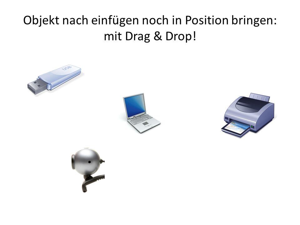 Objekt nach einfügen noch in Position bringen: mit Drag & Drop!