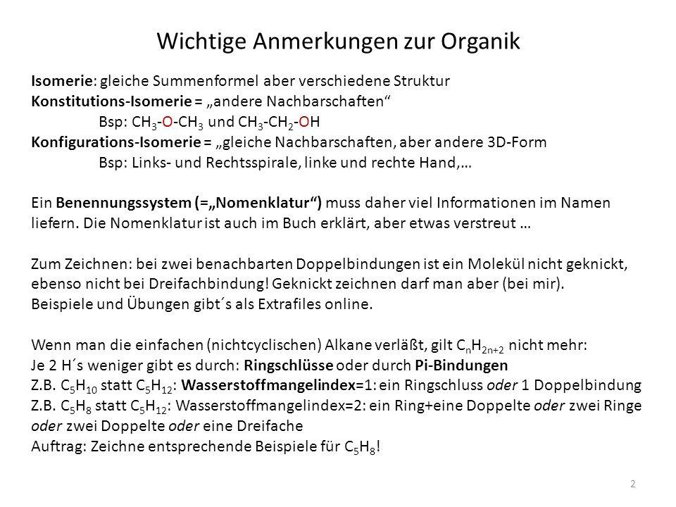 2 Wichtige Anmerkungen zur Organik Isomerie: gleiche Summenformel aber verschiedene Struktur Konstitutions-Isomerie = andere Nachbarschaften Bsp: CH 3