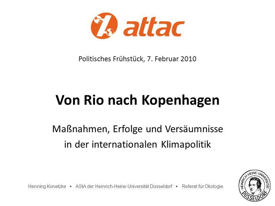 Henning Konetzke AStA der Heinrich-Heine-Universität Düsseldorf Referat für Ökologie Politisches Frühstück, 7. Februar 2010 Von Rio nach Kopenhagen Ma