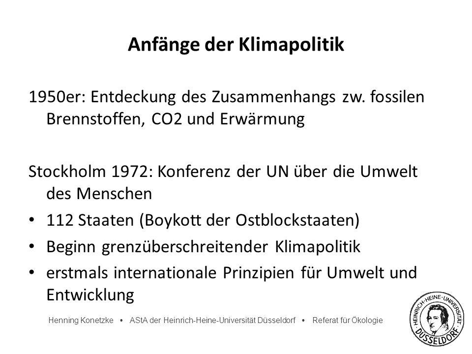 Henning Konetzke AStA der Heinrich-Heine-Universität Düsseldorf Referat für Ökologie Anfänge der Klimapolitik 1950er: Entdeckung des Zusammenhangs zw.