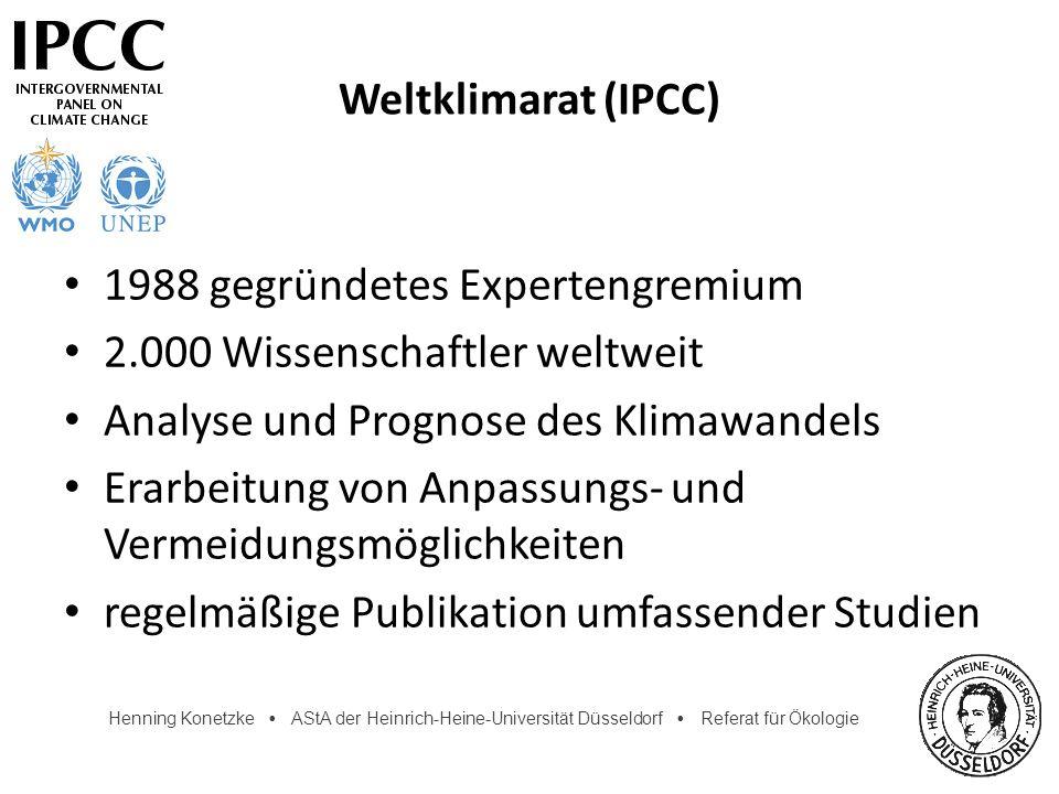 Henning Konetzke AStA der Heinrich-Heine-Universität Düsseldorf Referat für Ökologie Weltklimarat (IPCC) 1988 gegründetes Expertengremium 2.000 Wissen