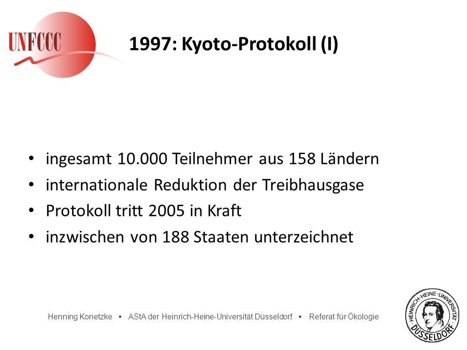 Henning Konetzke AStA der Heinrich-Heine-Universität Düsseldorf Referat für Ökologie 1997: Kyoto-Protokoll (I) ingesamt 10.000 Teilnehmer aus 158 Länd