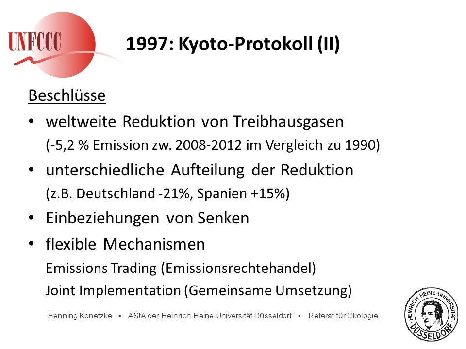 Henning Konetzke AStA der Heinrich-Heine-Universität Düsseldorf Referat für Ökologie 1997: Kyoto-Protokoll (II) Beschlüsse weltweite Reduktion von Tre