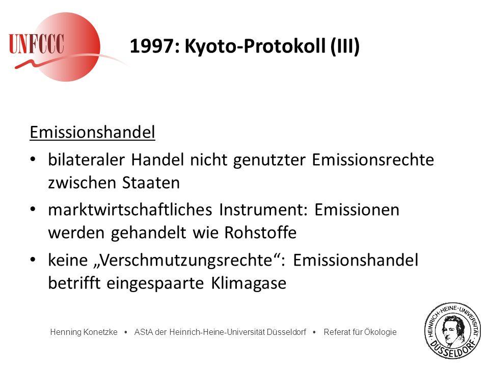 Henning Konetzke AStA der Heinrich-Heine-Universität Düsseldorf Referat für Ökologie 1997: Kyoto-Protokoll (III) Emissionshandel bilateraler Handel ni