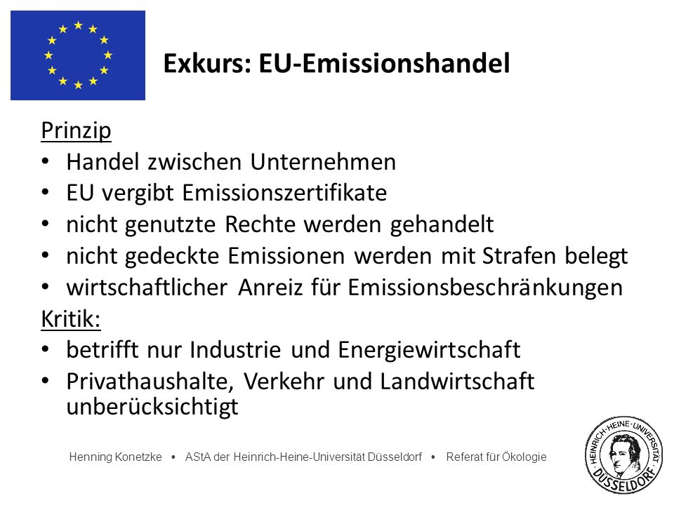 Henning Konetzke AStA der Heinrich-Heine-Universität Düsseldorf Referat für Ökologie Exkurs: EU-Emissionshandel Prinzip Handel zwischen Unternehmen EU