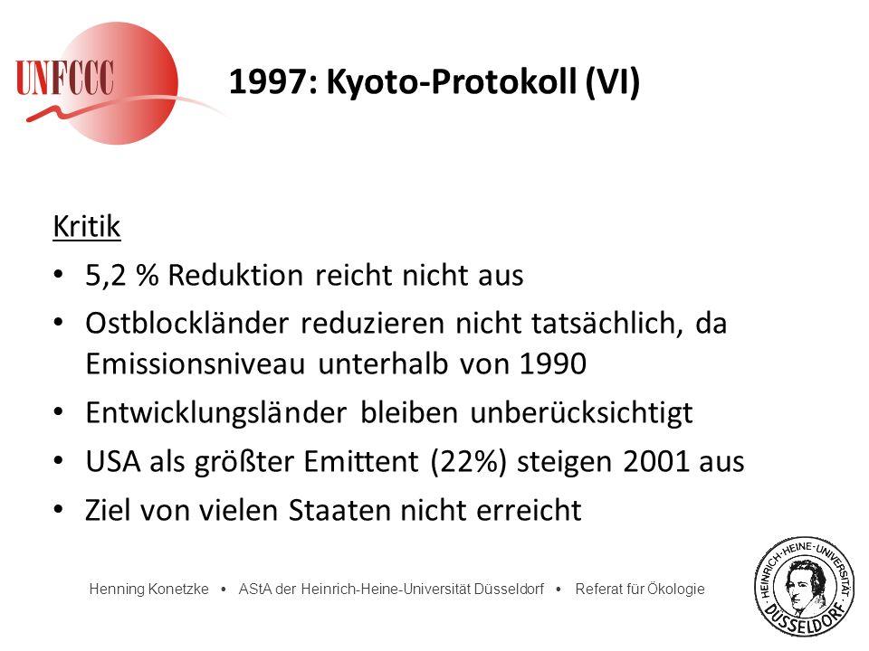 Henning Konetzke AStA der Heinrich-Heine-Universität Düsseldorf Referat für Ökologie 1997: Kyoto-Protokoll (VI) Kritik 5,2 % Reduktion reicht nicht au