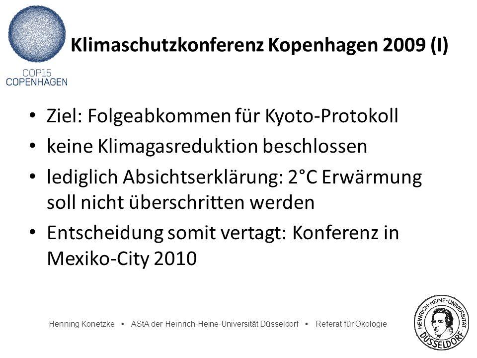 Henning Konetzke AStA der Heinrich-Heine-Universität Düsseldorf Referat für Ökologie Klimaschutzkonferenz Kopenhagen 2009 (I) Ziel: Folgeabkommen für