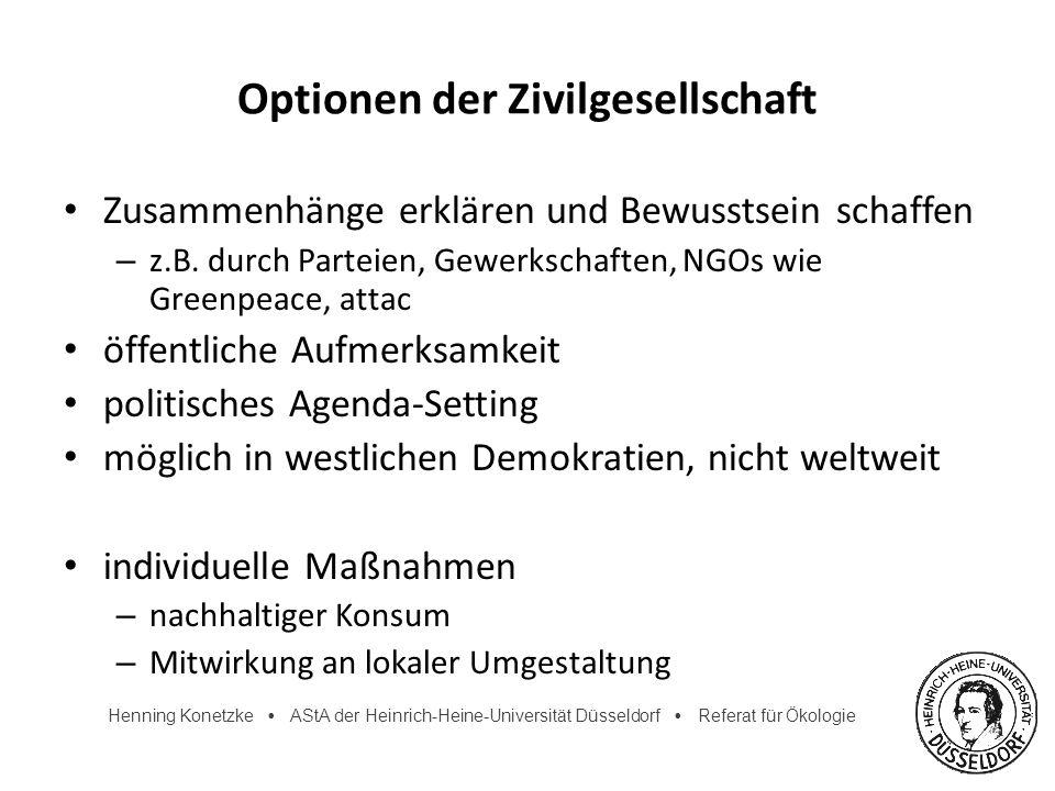 Henning Konetzke AStA der Heinrich-Heine-Universität Düsseldorf Referat für Ökologie Optionen der Zivilgesellschaft Zusammenhänge erklären und Bewusst