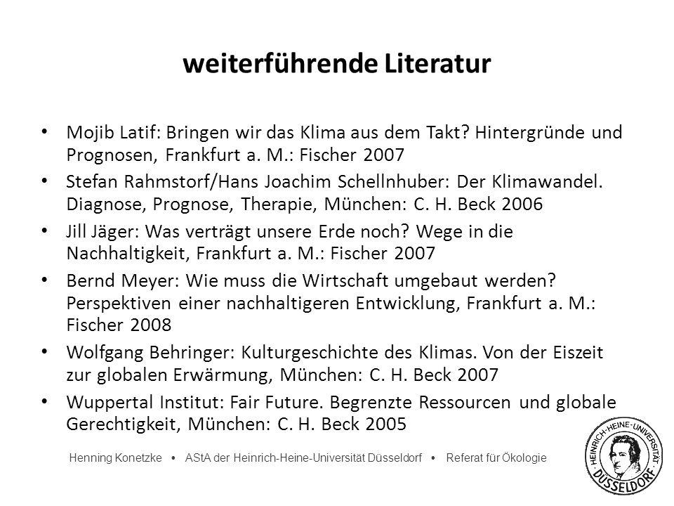 Henning Konetzke AStA der Heinrich-Heine-Universität Düsseldorf Referat für Ökologie weiterführende Literatur Mojib Latif: Bringen wir das Klima aus d