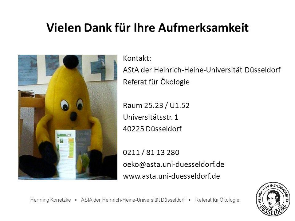 Henning Konetzke AStA der Heinrich-Heine-Universität Düsseldorf Referat für Ökologie Vielen Dank für Ihre Aufmerksamkeit Kontakt: AStA der Heinrich-He