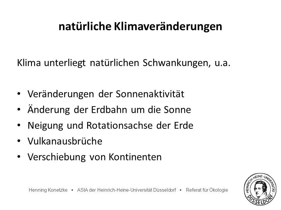Henning Konetzke AStA der Heinrich-Heine-Universität Düsseldorf Referat für Ökologie natürliche Klimaveränderungen Klima unterliegt natürlichen Schwan