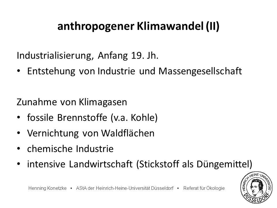 Henning Konetzke AStA der Heinrich-Heine-Universität Düsseldorf Referat für Ökologie anthropogener Klimawandel (III) Anstieg ausgewählter Klimagase im Industriezeitalter Folge: Verstärkung des Treibhauseffekts