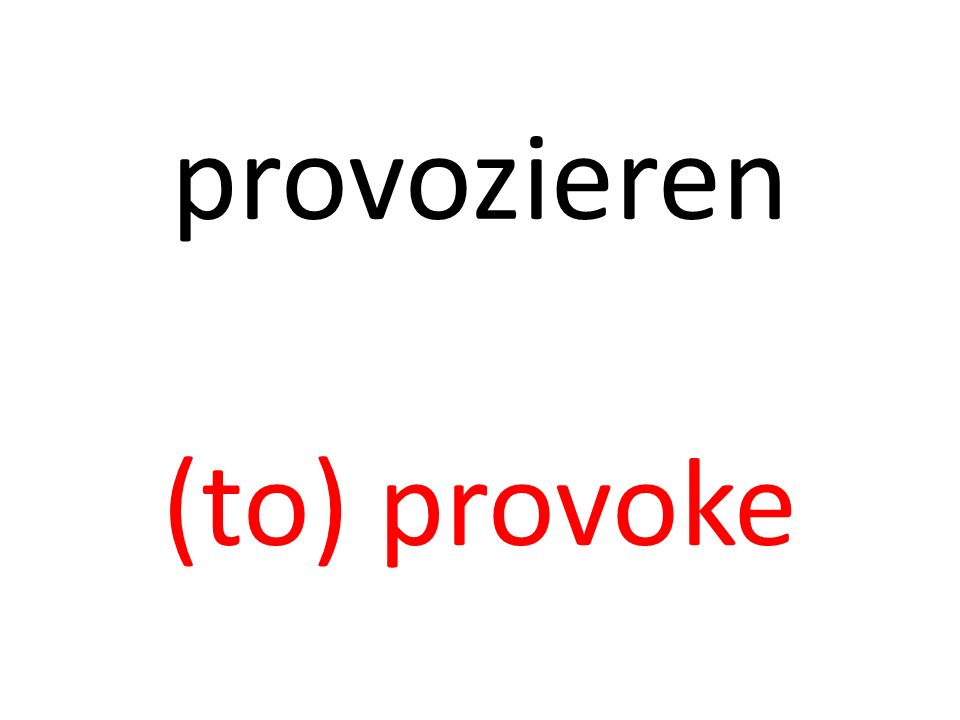 provozieren (to) provoke