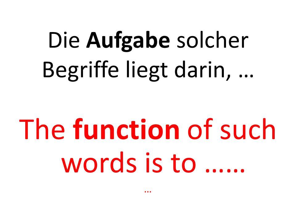 Diese Wörter dienen dazu, … These words serve to … …