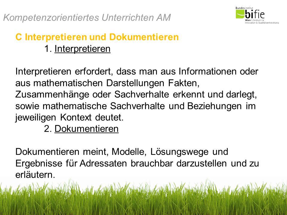Kompetenzorientiertes Unterrichten AM C Interpretieren und Dokumentieren 1. Interpretieren Interpretieren erfordert, dass man aus Informationen oder a
