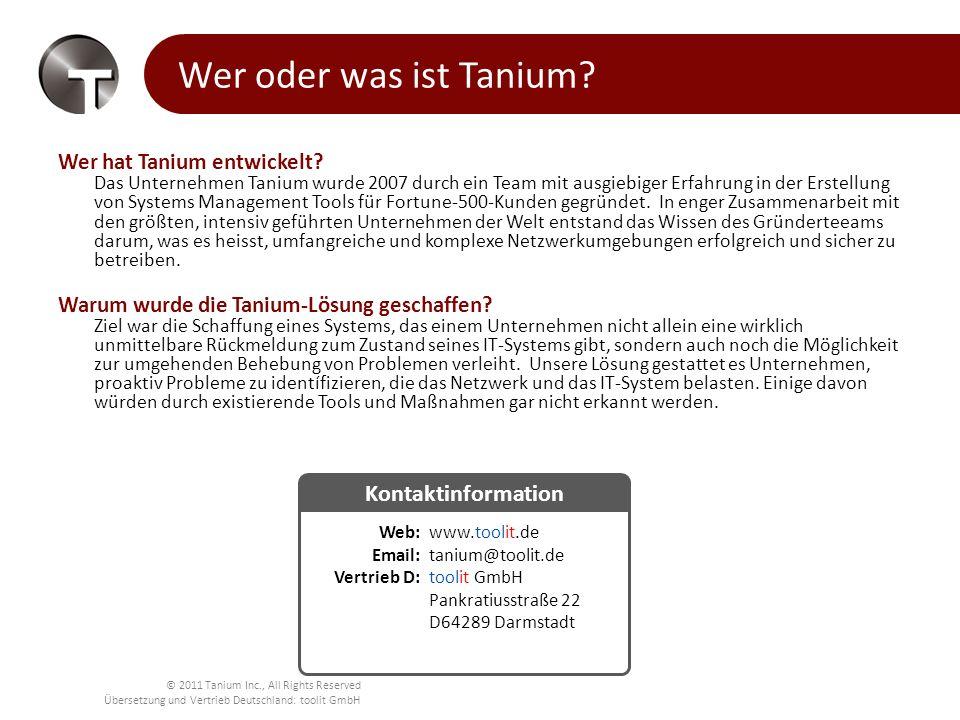 © 2011 Tanium Inc., All Rights Reserved Übersetzung und Vertrieb Deutschland: toolit GmbH Wer hat Tanium entwickelt? Das Unternehmen Tanium wurde 2007