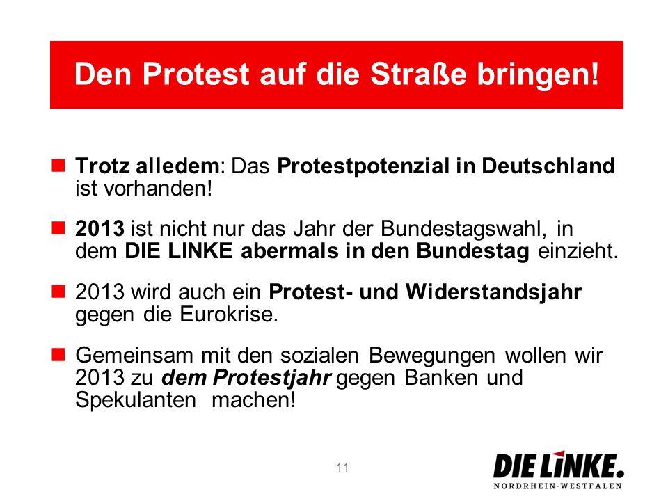 Den Protest auf die Straße bringen! Trotz alledem: Das Protestpotenzial in Deutschland ist vorhanden! 2013 ist nicht nur das Jahr der Bundestagswahl,