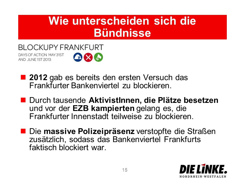 Wie unterscheiden sich die Bündnisse 2012 gab es bereits den ersten Versuch das Frankfurter Bankenviertel zu blockieren. Durch tausende AktivistInnen,