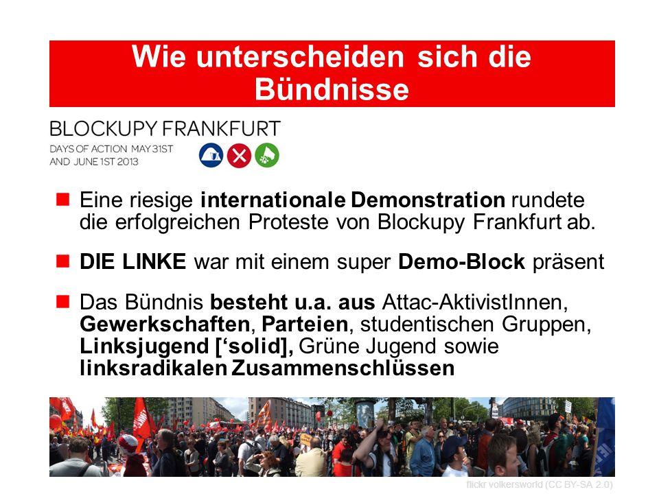 Wie unterscheiden sich die Bündnisse Eine riesige internationale Demonstration rundete die erfolgreichen Proteste von Blockupy Frankfurt ab. DIE LINKE