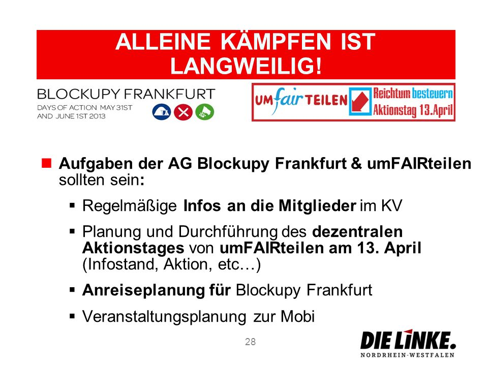 ALLEINE KÄMPFEN IST LANGWEILIG! Aufgaben der AG Blockupy Frankfurt & umFAIRteilen sollten sein: Regelmäßige Infos an die Mitglieder im KV Planung und