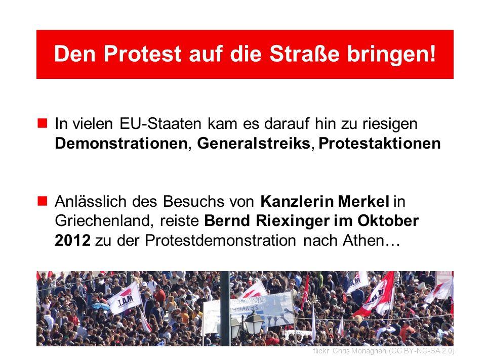 Den Protest auf die Straße bringen! In vielen EU-Staaten kam es darauf hin zu riesigen Demonstrationen, Generalstreiks, Protestaktionen Anlässlich des