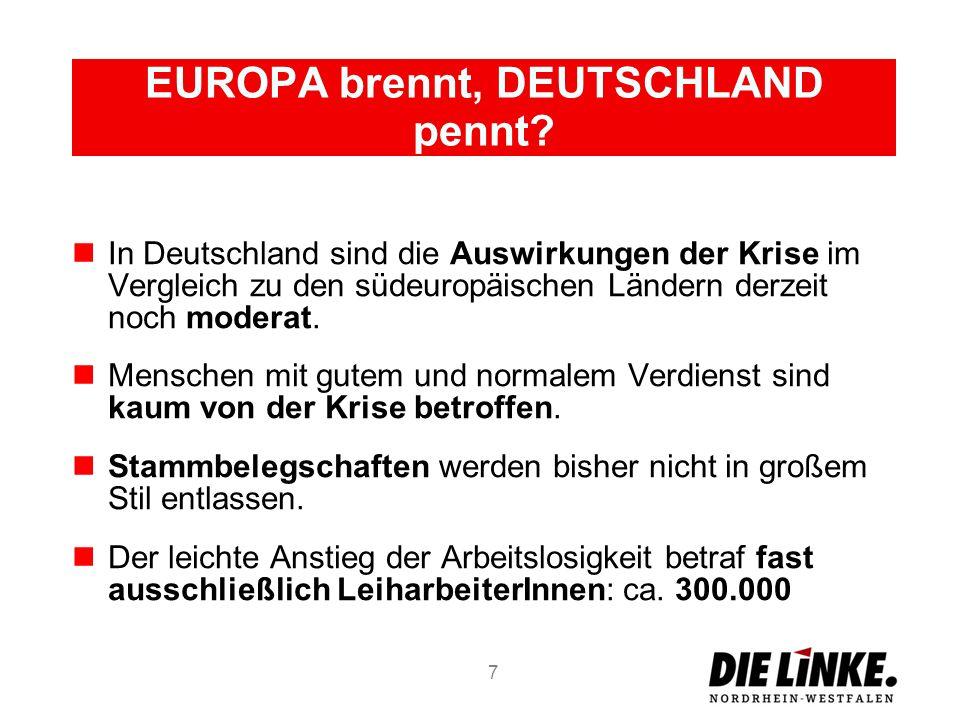 EUROPA brennt, DEUTSCHLAND pennt? In Deutschland sind die Auswirkungen der Krise im Vergleich zu den südeuropäischen Ländern derzeit noch moderat. Men