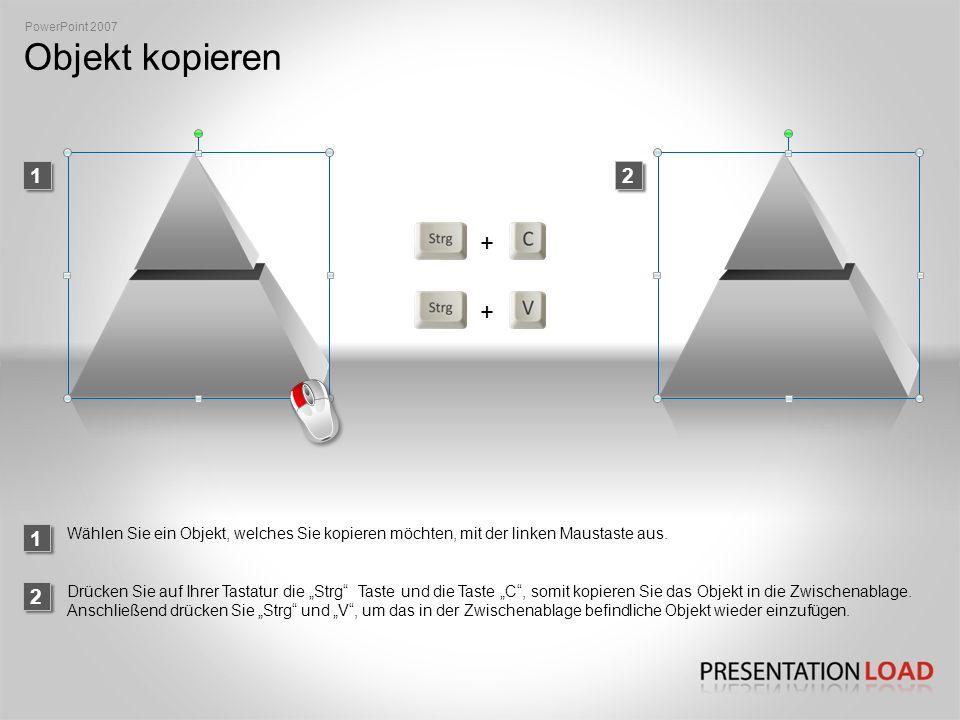Objekt kopieren PowerPoint 2007 2 Wählen Sie ein Objekt, welches Sie kopieren möchten, mit der linken Maustaste aus.