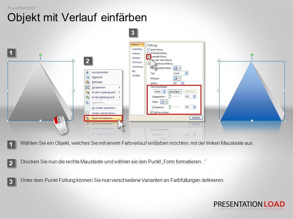 Objekt mit Verlauf einfärben 1 PowerPoint 2007 23 Wählen Sie ein Objekt, welches Sie mit einem Farbverlauf einfärben möchten, mit der linken Maustaste aus.