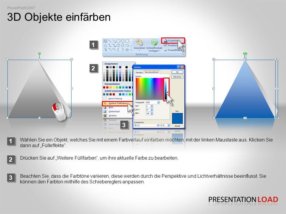 3D Objekte einfärben 1 PowerPoint 2007 2 Wählen Sie ein Objekt, welches Sie mit einem Farbverlauf einfärben möchten, mit der linken Maustaste aus.