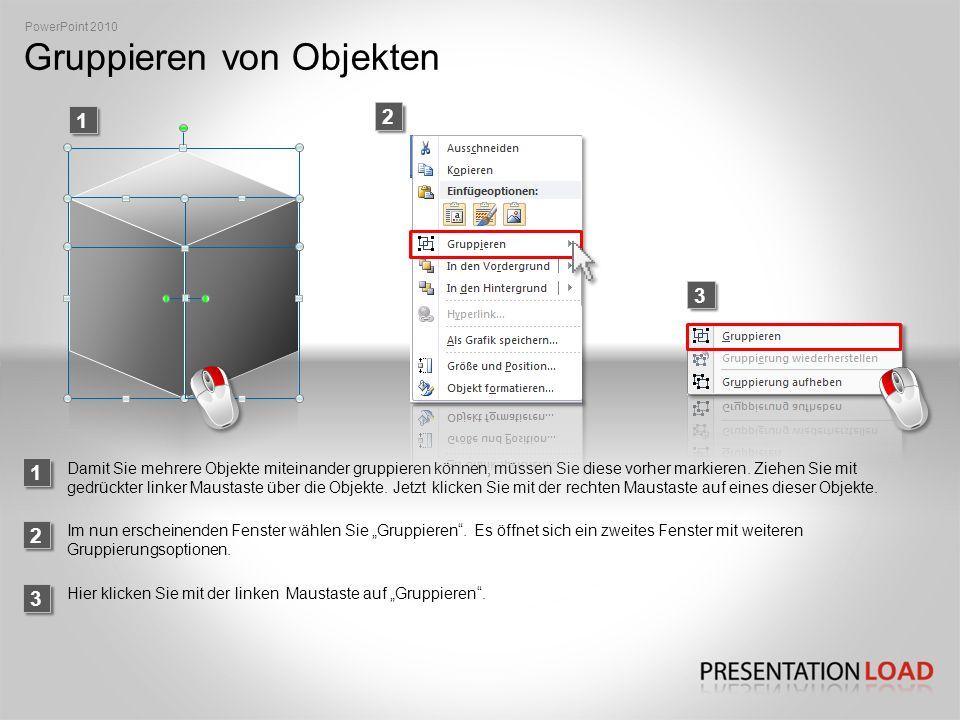 Gruppieren von Objekten 2 1 PowerPoint 2010 3 Damit Sie mehrere Objekte miteinander gruppieren können, müssen Sie diese vorher markieren.