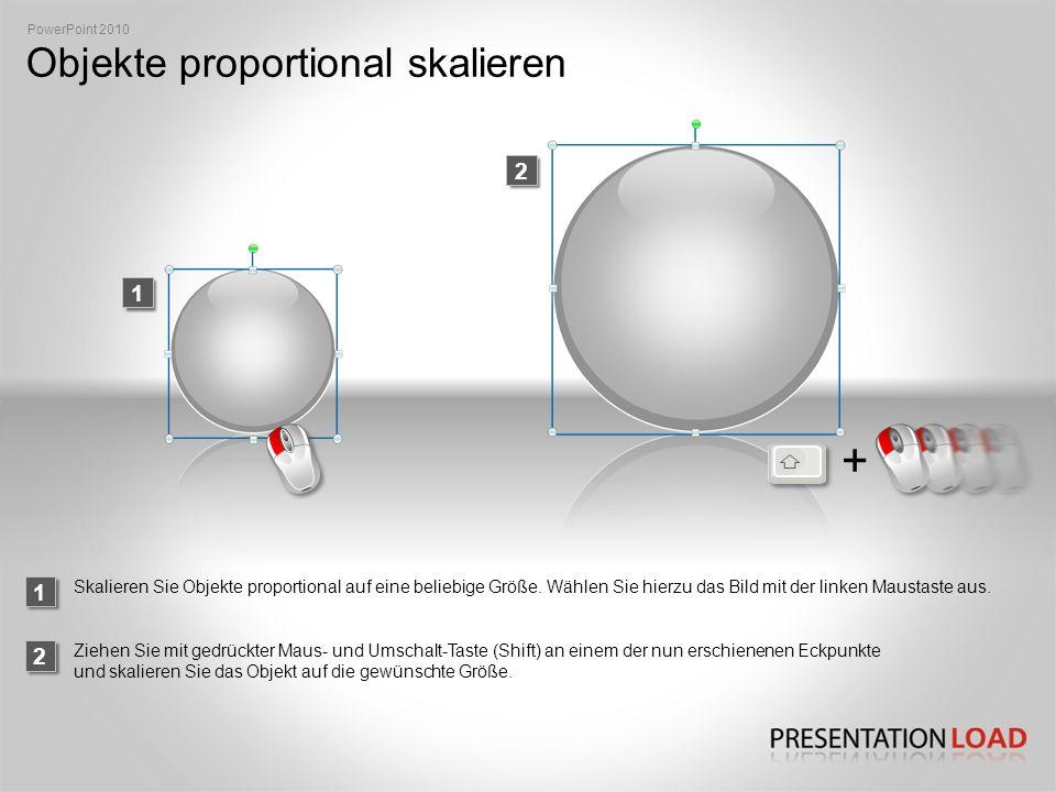 Objekte proportional skalieren 2 1 2 1 PowerPoint 2010 Skalieren Sie Objekte proportional auf eine beliebige Größe.