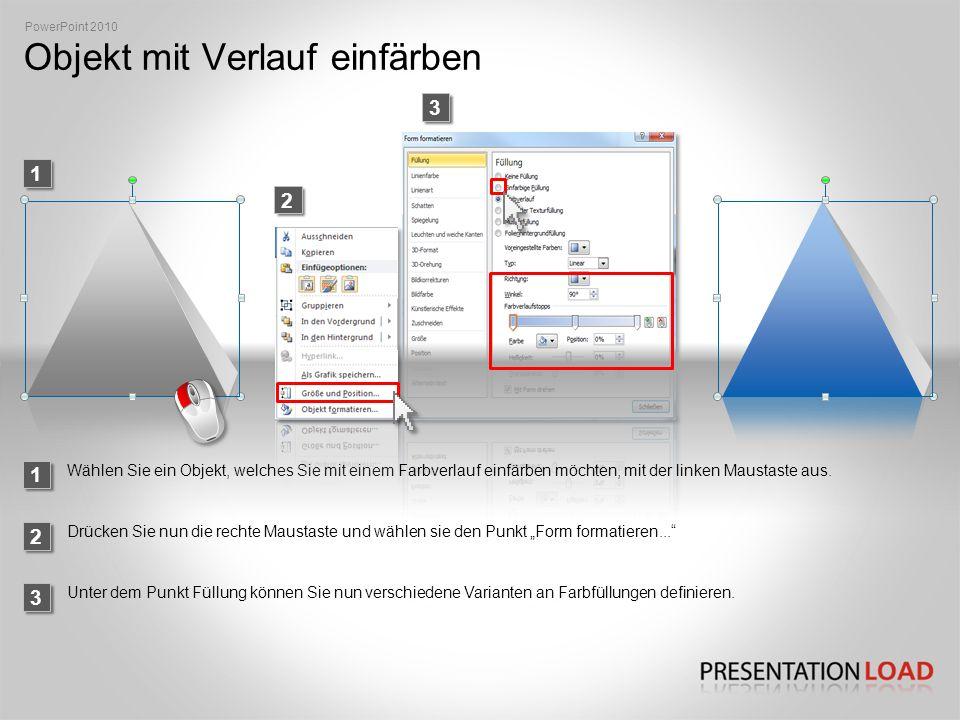 Objekt mit Verlauf einfärben 1 PowerPoint 2010 23 Wählen Sie ein Objekt, welches Sie mit einem Farbverlauf einfärben möchten, mit der linken Maustaste aus.