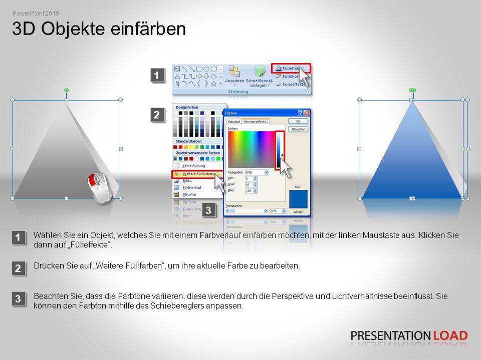 3D Objekte einfärben 1 PowerPoint 2010 2 Wählen Sie ein Objekt, welches Sie mit einem Farbverlauf einfärben möchten, mit der linken Maustaste aus.
