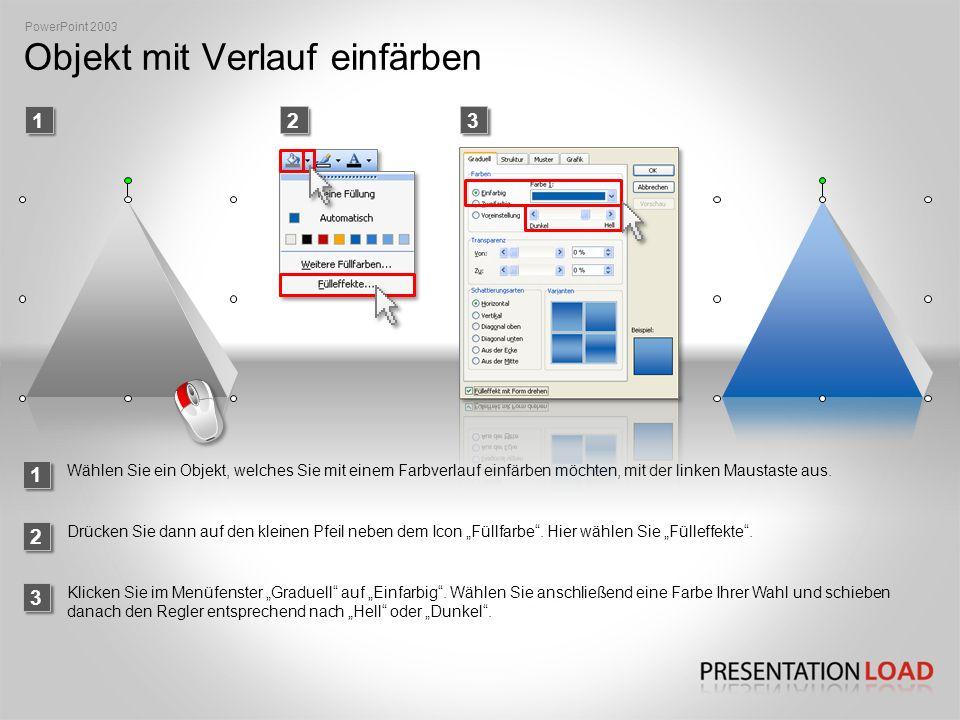 Objekt mit Verlauf einfärben 1 PowerPoint 2003 23 Wählen Sie ein Objekt, welches Sie mit einem Farbverlauf einfärben möchten, mit der linken Maustaste aus.