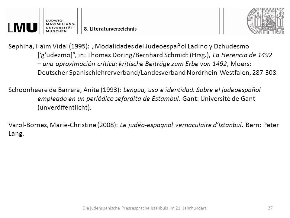Die judenspanische Pressesprache Istanbuls im 21. Jahrhundert.36 8. Literaturverzeichnis Lleal, Coloma (2004): El judeoespañol, in Rafael Cano Aguilar