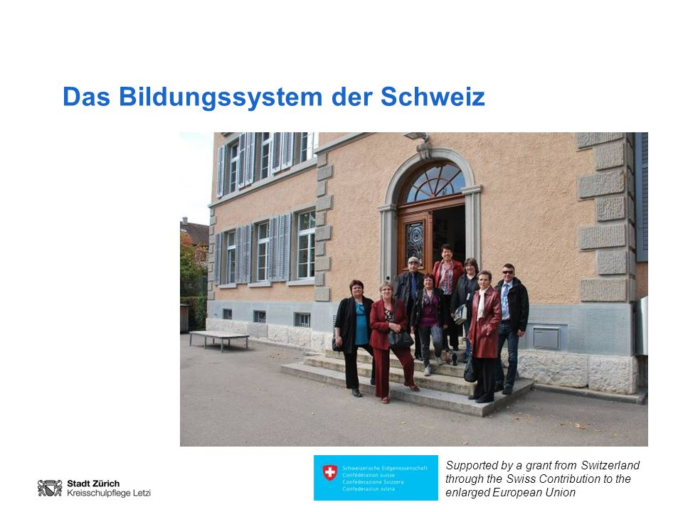 Das Bildungssystem der Schweiz Supported by a grant from Switzerland through the Swiss Contribution to the enlarged European Union