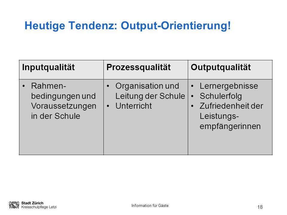 Information für Gäste 18 Heutige Tendenz: Output-Orientierung.
