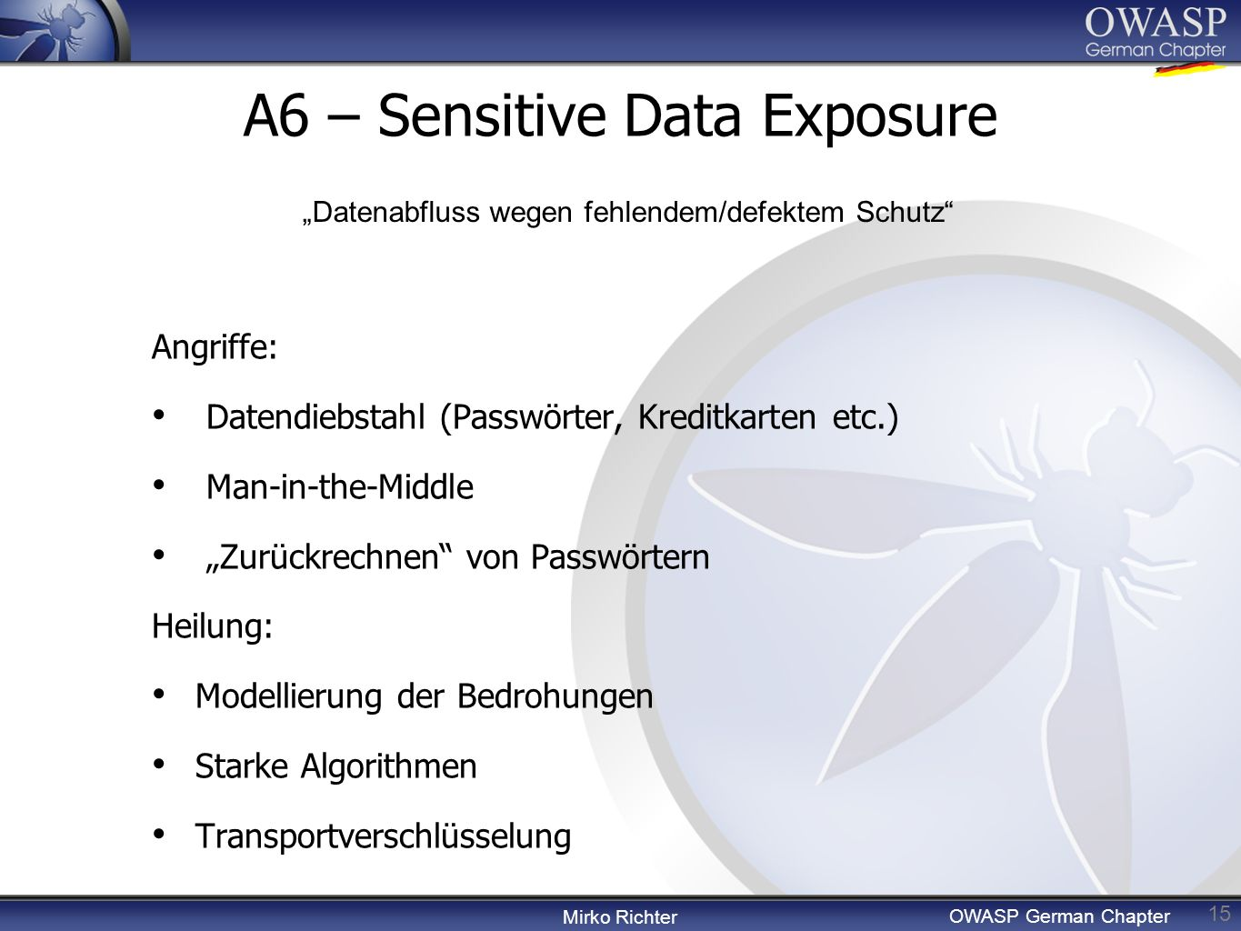 Mirko Richter OWASP German Chapter A6 – Sensitive Data Exposure 15 Angriffe: Datendiebstahl (Passwörter, Kreditkarten etc.) Man-in-the-Middle Zurückre