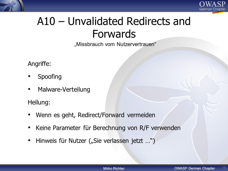 Mirko Richter OWASP German Chapter A10 – Unvalidated Redirects and Forwards 19 Angriffe: Spoofing Malware-Verteilung Heilung: Wenn es geht, Redirect/Forward vermeiden Keine Parameter für Berechnung von R/F verwenden Hinweis für Nutzer (Sie verlassen jetzt …) Missbrauch vom Nutzervertrauen