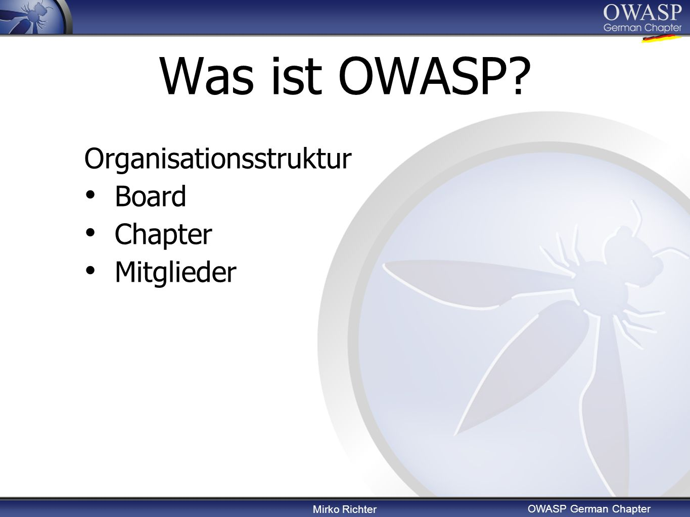 Mirko Richter OWASP German Chapter Was ist OWASP Organisationsstruktur Board Chapter Mitglieder