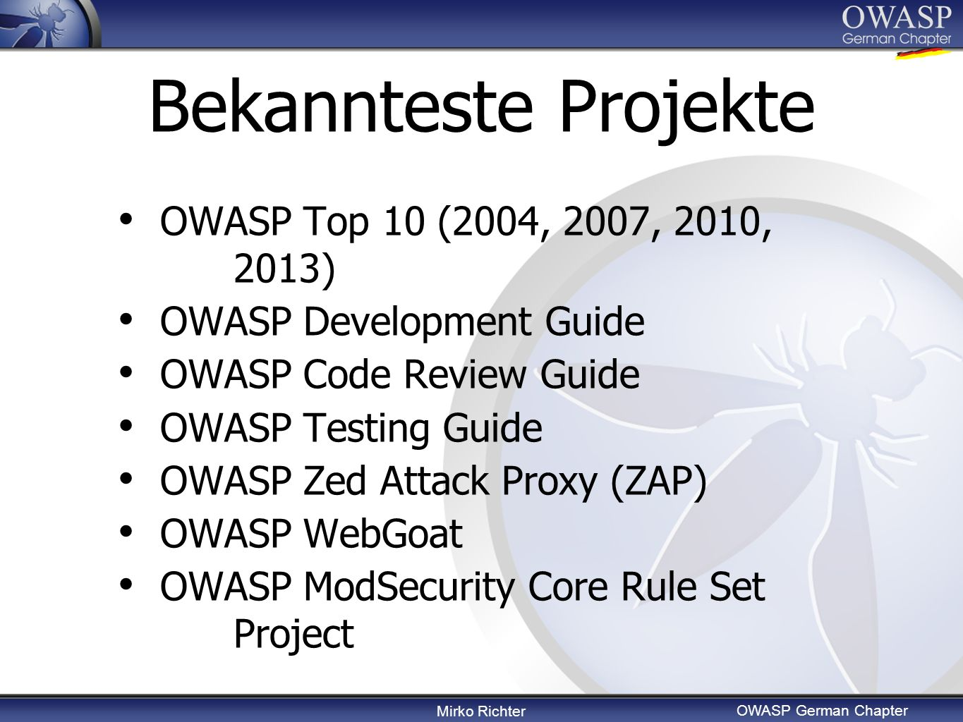 Mirko Richter OWASP German Chapter Bekannteste Projekte OWASP Top 10 (2004, 2007, 2010, 2013) OWASP Development Guide OWASP Code Review Guide OWASP Te