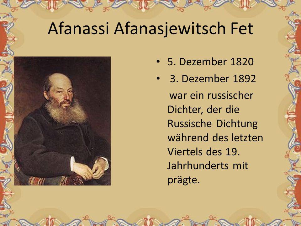 Afanassi Afanasjewitsch Fet 5. Dezember 1820 3. Dezember 1892 war ein russischer Dichter, der die Russische Dichtung während des letzten Viertels des