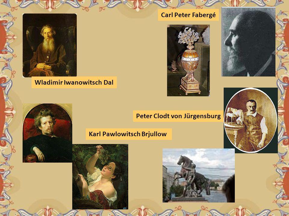 Wladimir Iwanowitsch Dal Karl Pawlowitsch Brjullow Carl Peter Fabergé Peter Clodt von Jürgensburg