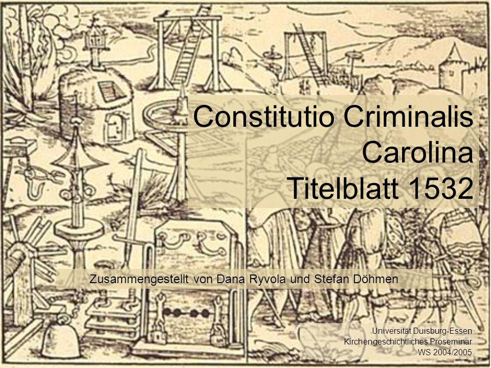 Constitutio Criminalis Carolina Titelblatt 1532 Zusammengestellt von Dana Ryvola und Stefan Döhmen Universität Duisburg-Essen Kirchengeschichtliches P